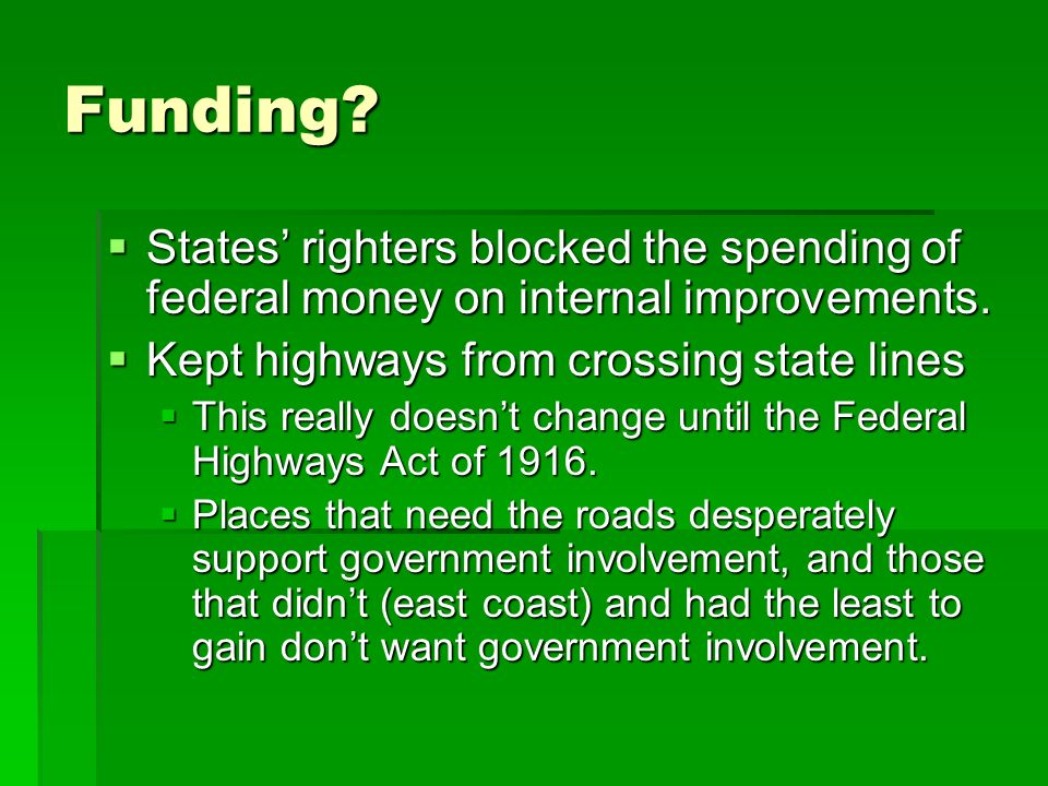 Funding? States righters blocked the spending of federal money on internal improvements. States righters blocked the spending of federal money on inte