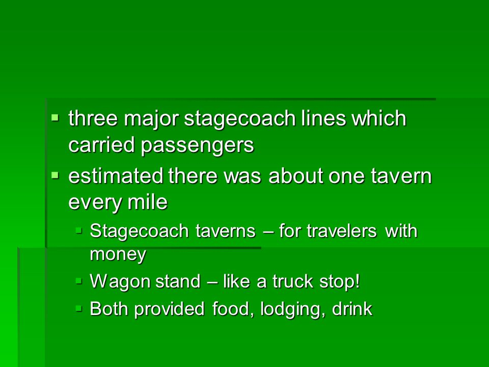 three major stagecoach lines which carried passengers three major stagecoach lines which carried passengers estimated there was about one tavern every