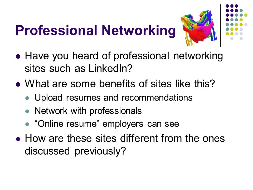 Professional Networking Have you heard of professional networking sites such as LinkedIn.