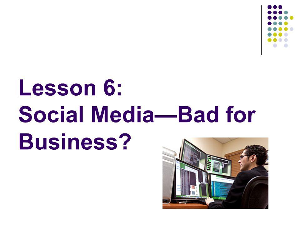 Lesson 6: Social MediaBad for Business