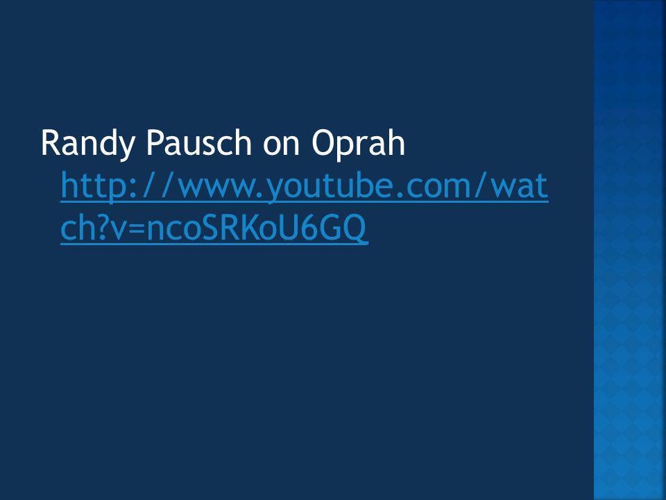 Randy Pausch on Oprah http://www.youtube.com/wat ch v=ncoSRKoU6GQ http://www.youtube.com/wat ch v=ncoSRKoU6GQ