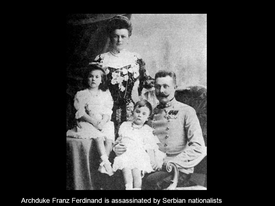 Archduke Franz Ferdinand is assassinated by Serbian nationalists