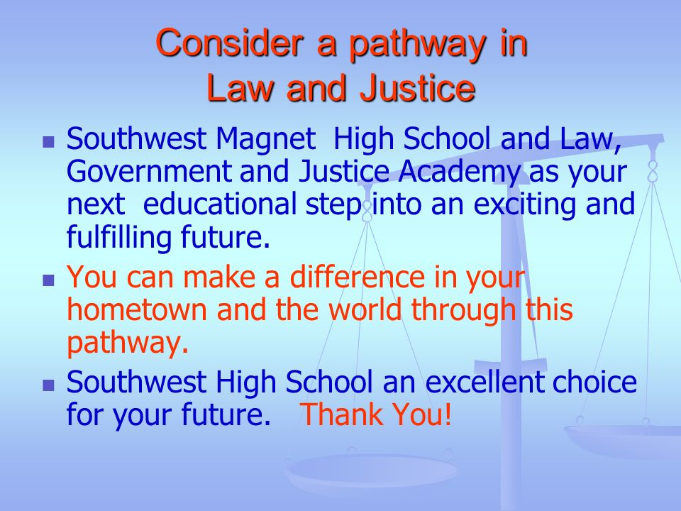 Consider a pathway in Law and Justice Southwest Magnet High School and Law, Government and Justice Academy as your next educational step into an excit