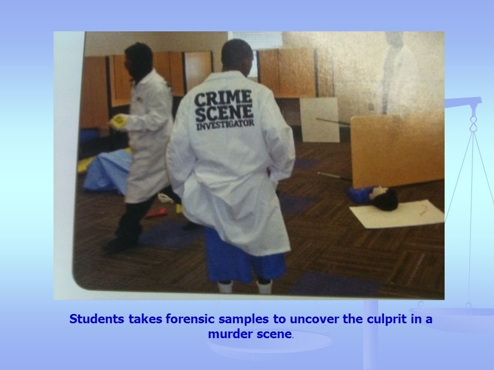 Students takes forensic samples to uncover the culprit in a murder scene.