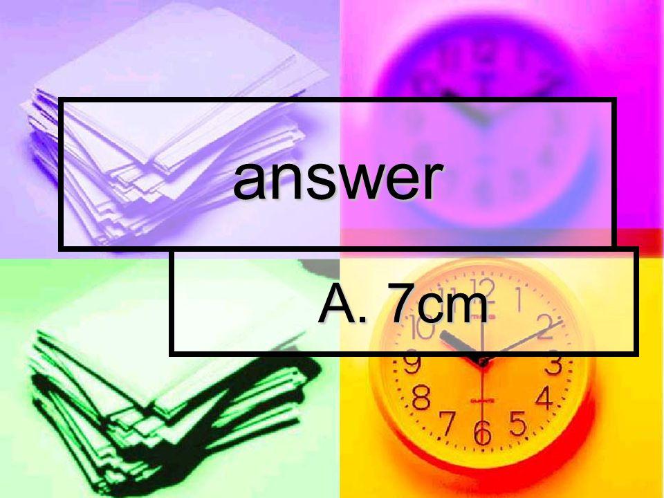 answer A. 7cm
