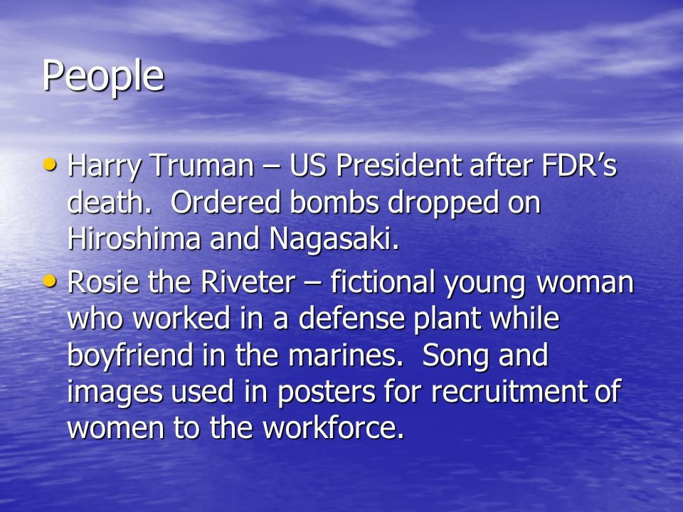 People Harry Truman – US President after FDRs death. Ordered bombs dropped on Hiroshima and Nagasaki. Harry Truman – US President after FDRs death. Or