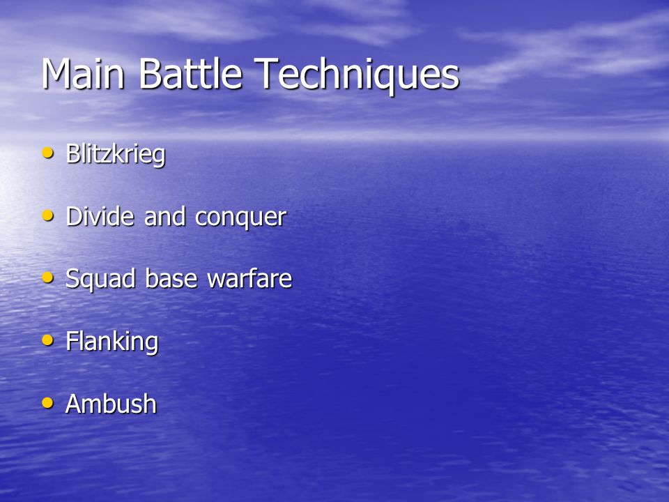 Main Battle Techniques Blitzkrieg Blitzkrieg Divide and conquer Divide and conquer Squad base warfare Squad base warfare Flanking Flanking Ambush Ambu