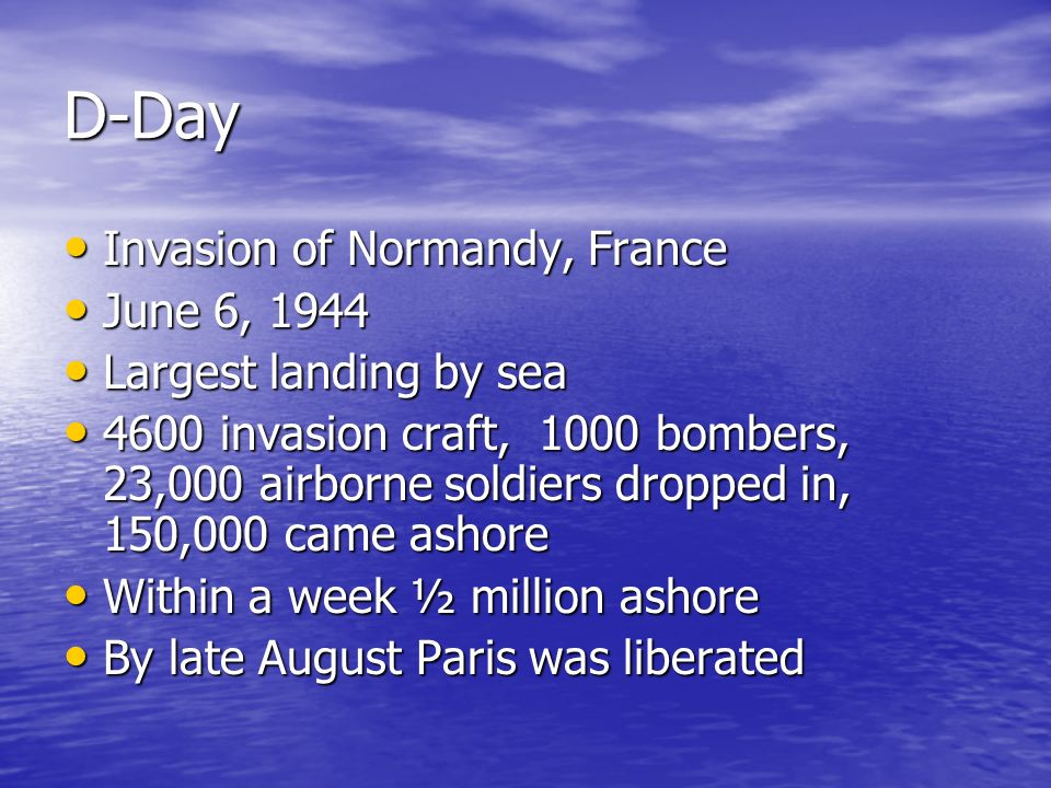 D-Day Invasion of Normandy, France Invasion of Normandy, France June 6, 1944 June 6, 1944 Largest landing by sea Largest landing by sea 4600 invasion