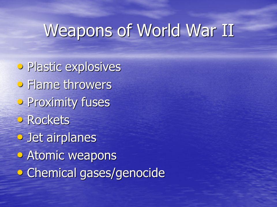 Weapons of World War II Weapons of World War II Plastic explosives Plastic explosives Flame throwers Flame throwers Proximity fuses Proximity fuses Ro