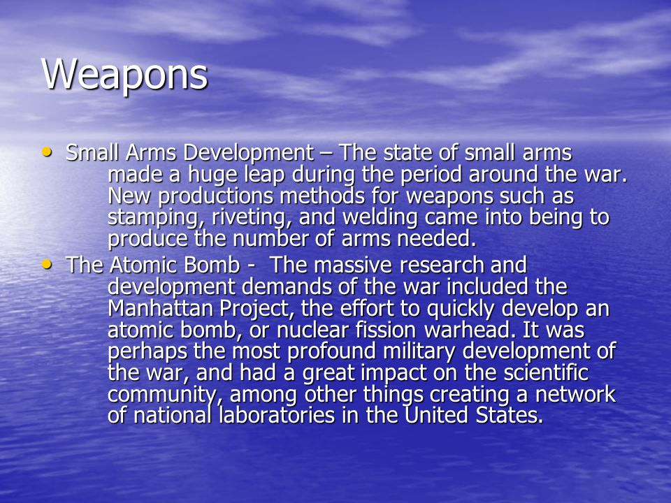 Weapons Small Arms Development – The state of small arms made a huge leap during the period around the war. New productions methods for weapons such a