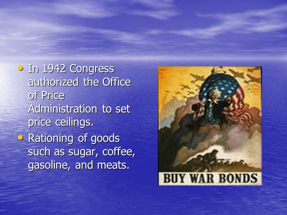 In 1942 Congress authorized the Office of Price Administration to set price ceilings. In 1942 Congress authorized the Office of Price Administration t