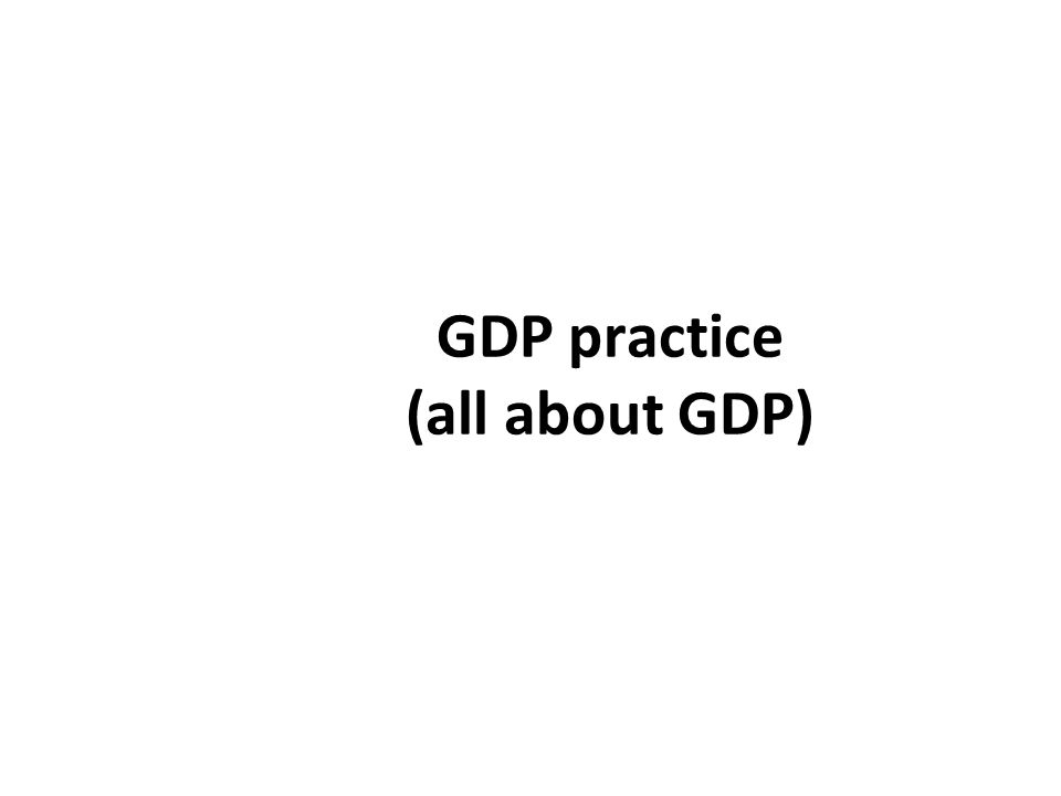 GDP practice (all about GDP)