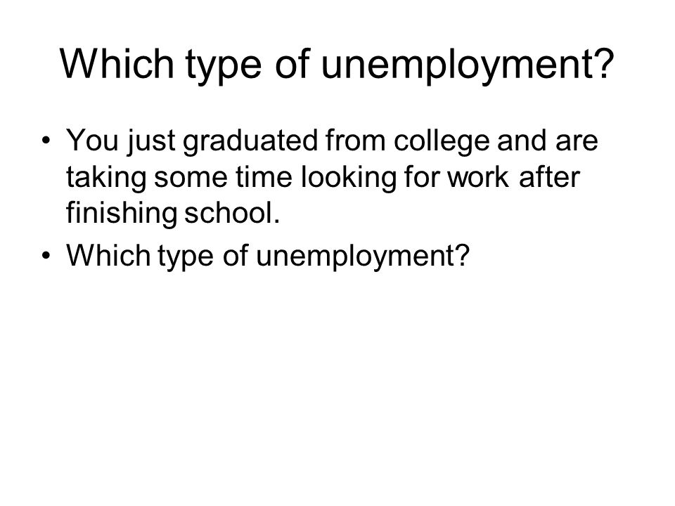 Which type of unemployment.