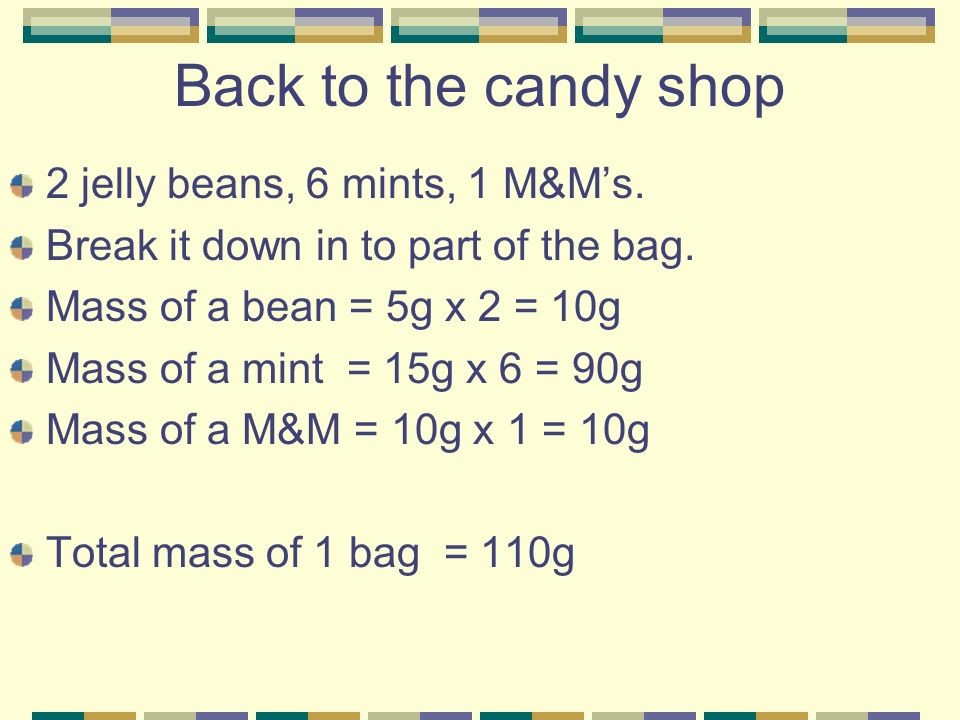 Back to the candy shop 2 jelly beans, 6 mints, 1 M&Ms.