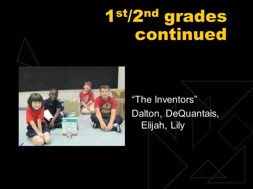 1 st /2 nd grades continued The Inventors Dalton, DeQuantais, Elijah, Lily