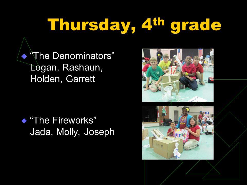 Thursday, 4 th grade The Denominators Logan, Rashaun, Holden, Garrett The Fireworks Jada, Molly, Joseph