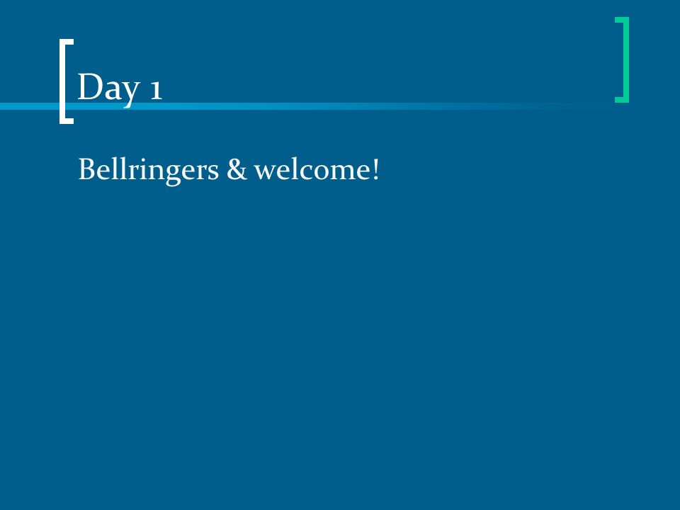 Day 1 Bellringers & welcome!