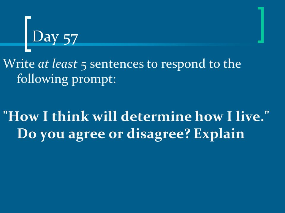 Day 57 Write at least 5 sentences to respond to the following prompt: