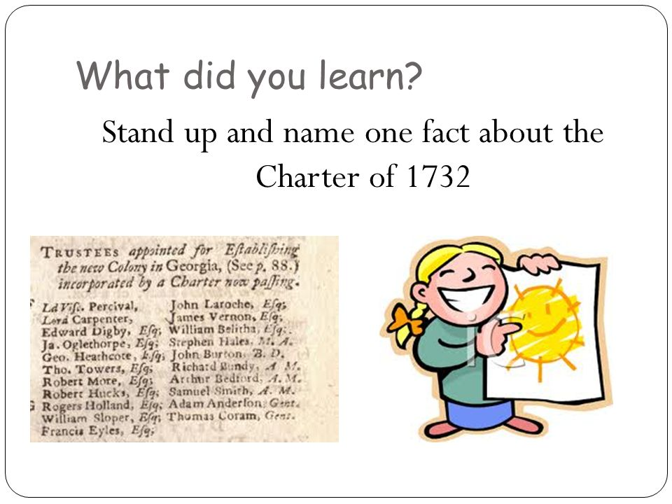 What did you learn? Stand up and name one fact about the Charter of 1732