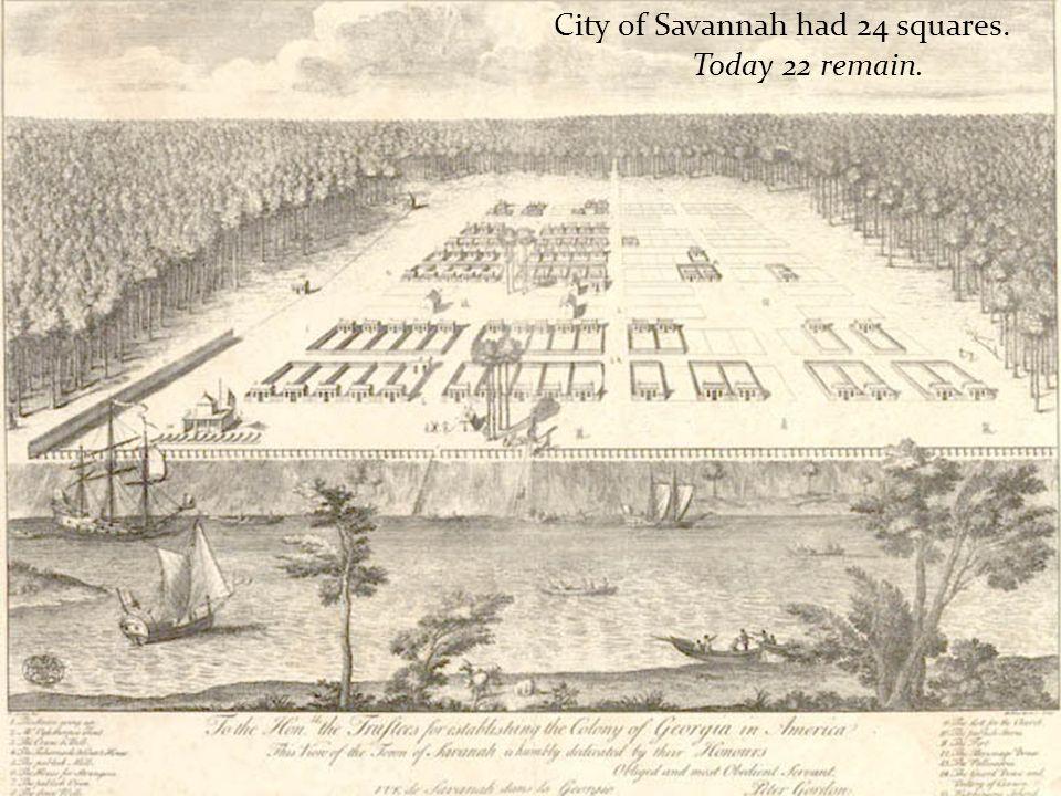 City of Savannah had 24 squares. Today 22 remain.