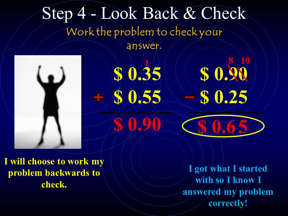Step 4 - Look Back & Check Work the problem to check your answer.