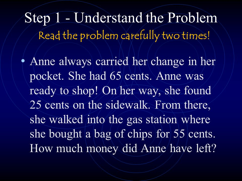 Step 1 - Understand the Problem Anne always carried her change in her pocket.