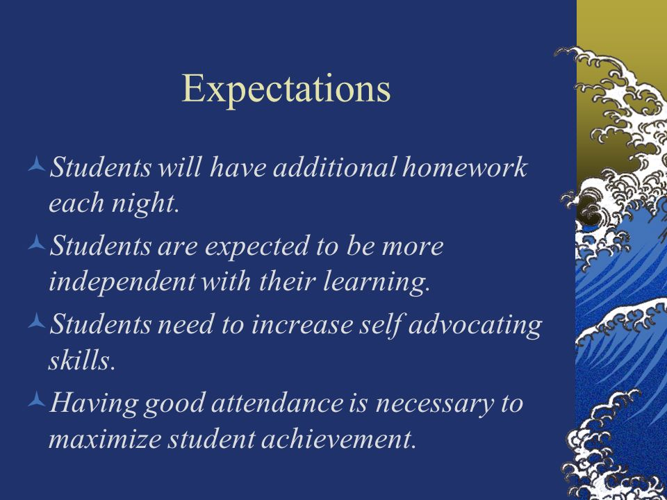 Expectations Students will have additional homework each night. Students are expected to be more independent with their learning. Students need to inc