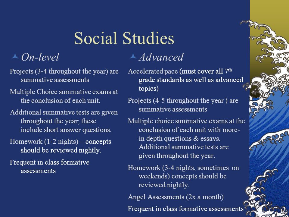 Social Studies On-level Projects (3-4 throughout the year) are summative assessments Multiple Choice summative exams at the conclusion of each unit. A