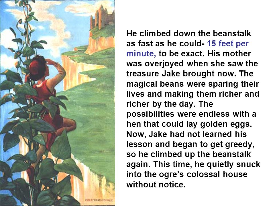 He climbed down the beanstalk as fast as he could- 15 feet per minute, to be exact.
