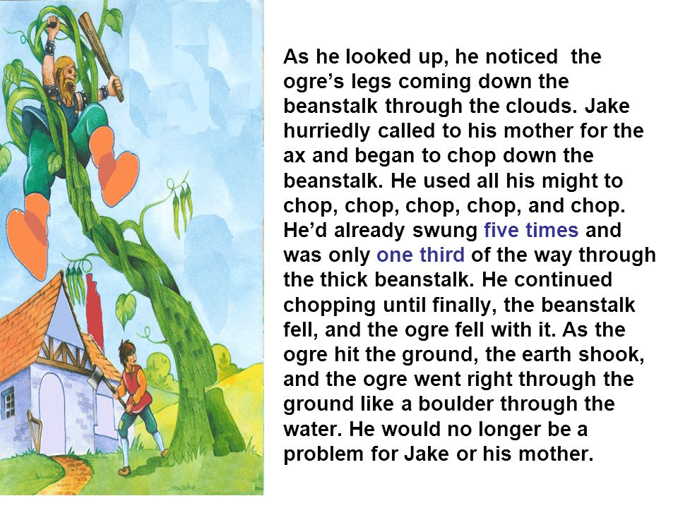 As he looked up, he noticed the ogres legs coming down the beanstalk through the clouds.