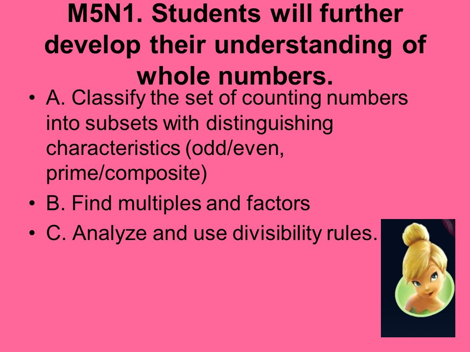 M5N1. Students will further develop their understanding of whole numbers. A. Classify the set of counting numbers into subsets with distinguishing cha