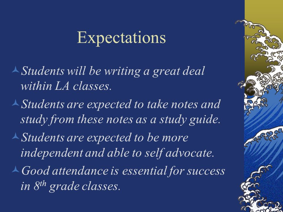Expectations Students will be writing a great deal within LA classes.