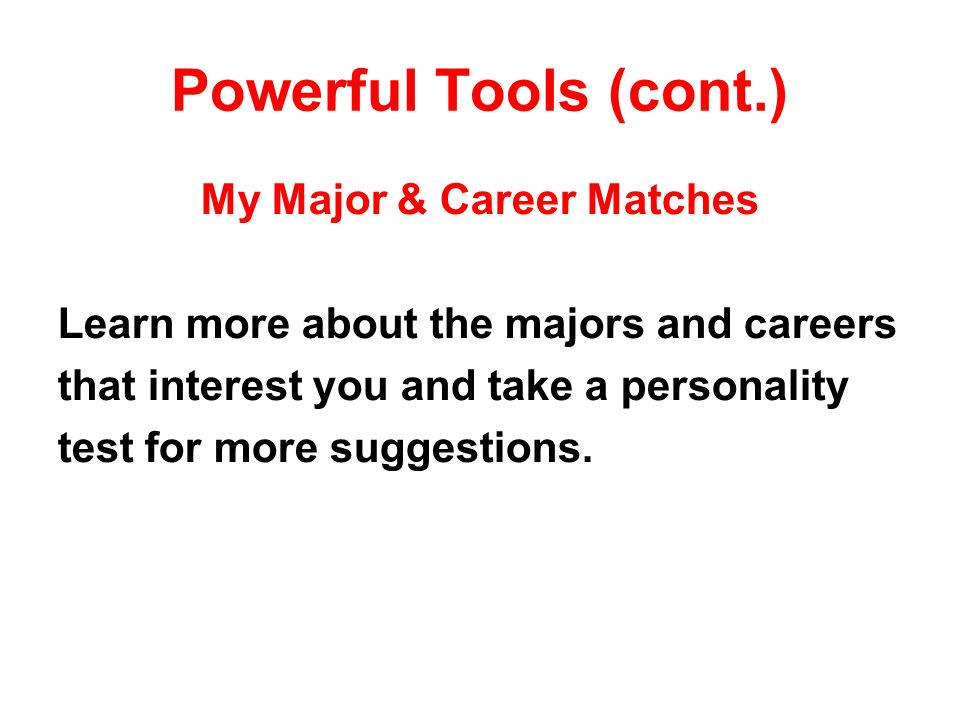 Powerful Tools (cont.) My Major & Career Matches Learn more about the majors and careers that interest you and take a personality test for more suggestions.