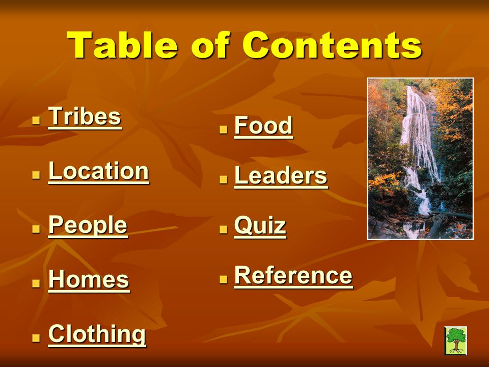 Table of Contents Tribes Location People Homes Clothing Food FoodFood Leaders LeadersLeaders Quiz QuizQuiz Reference ReferenceReference