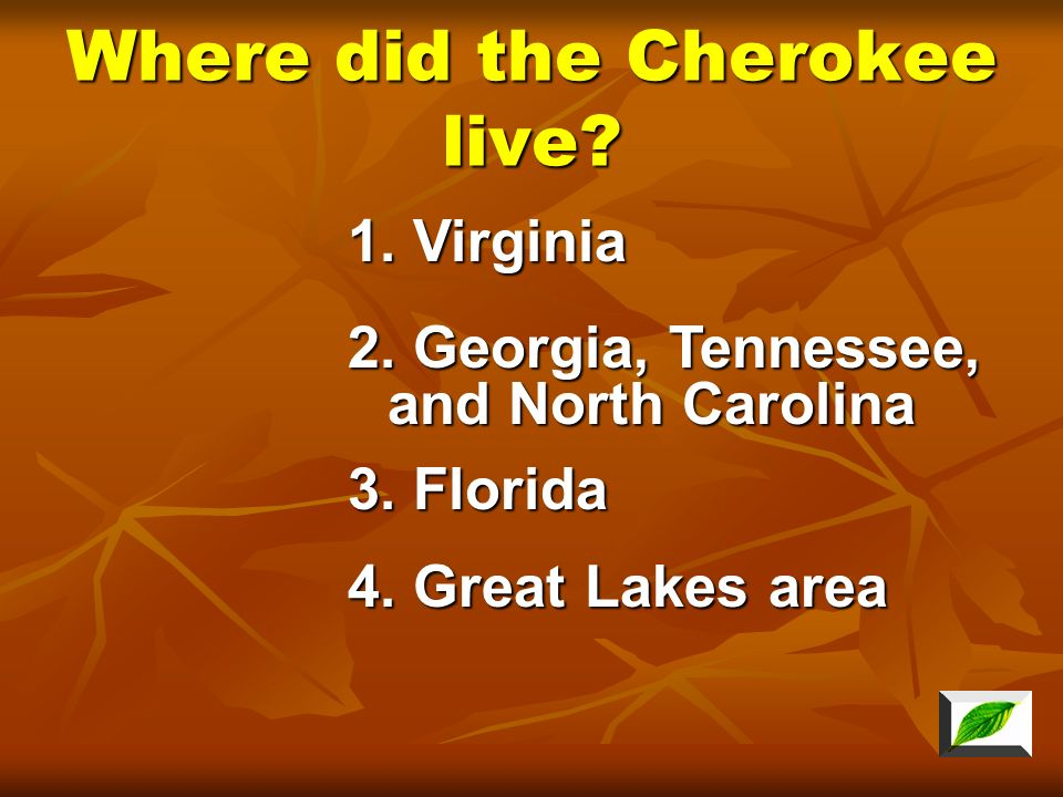 What home did the Iroquois live? 4. Long house 3. Chickee 1. Wigwam 2. Log Cabin