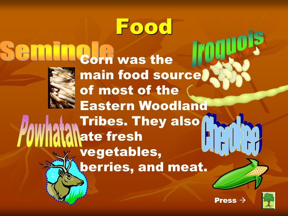 Food Corn was the main food source of most of the Eastern Woodland Tribes.
