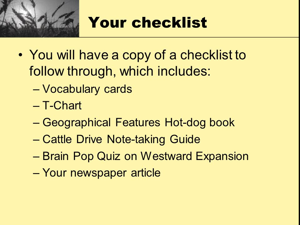 Your checklist You will have a copy of a checklist to follow through, which includes: –Vocabulary cards –T-Chart –Geographical Features Hot-dog book –