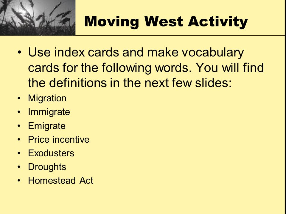 Moving West Activity Use index cards and make vocabulary cards for the following words. You will find the definitions in the next few slides: Migratio