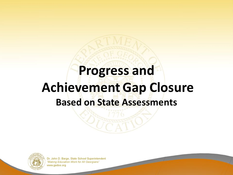 Progress and Achievement Gap Closure Based on State Assessments