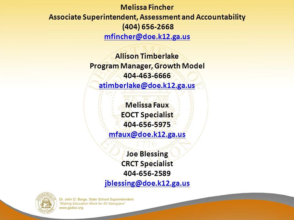Melissa Fincher Associate Superintendent, Assessment and Accountability (404) 656-2668 mfincher@doe.k12.ga.us Allison Timberlake Program Manager, Grow