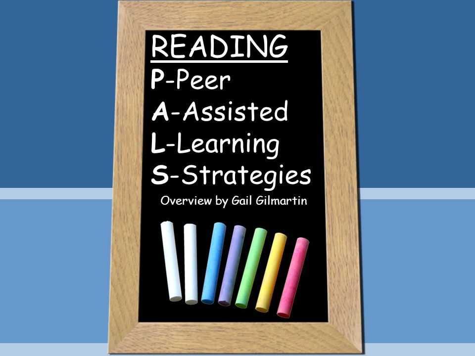 READING P-Peer A-Assisted L-Learning S-Strategies Overview by Gail Gilmartin