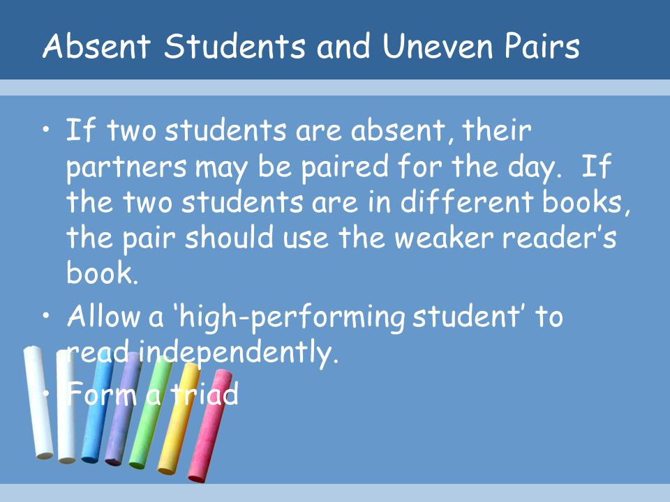Absent Students and Uneven Pairs If two students are absent, their partners may be paired for the day. If the two students are in different books, the