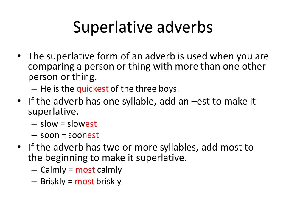 Superlative adverbs The superlative form of an adverb is used when you are comparing a person or thing with more than one other person or thing. – He