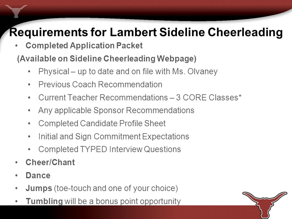 Requirements for Lambert Sideline Cheerleading Completed Application Packet (Available on Sideline Cheerleading Webpage) Physical – up to date and on file with Ms.
