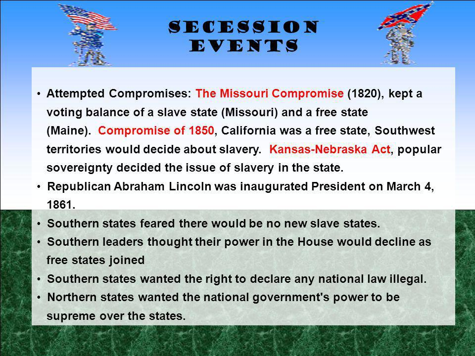 Attempted Compromises: The Missouri Compromise (1820), kept a voting balance of a slave state (Missouri) and a free state (Maine). Compromise of 1850,