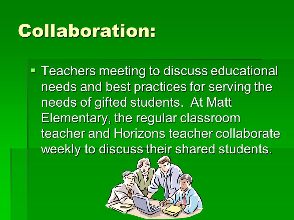 Collaboration: Teachers meeting to discuss educational needs and best practices for serving the needs of gifted students.