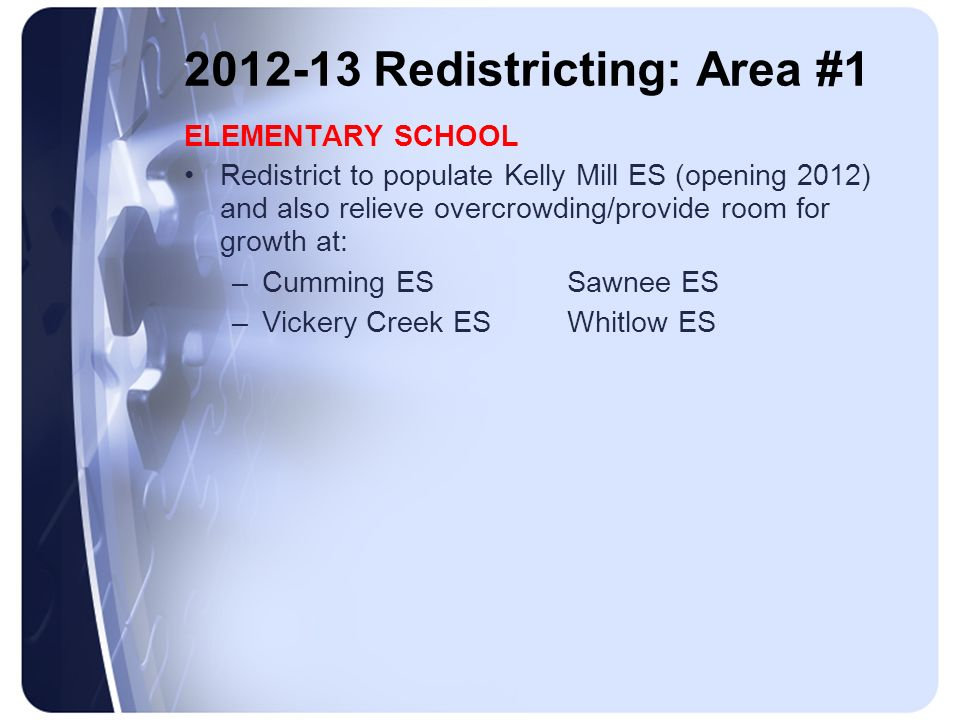 2012-13 Redistricting: Area #1 ELEMENTARY SCHOOL Redistrict to populate Kelly Mill ES (opening 2012) and also relieve overcrowding/provide room for gr