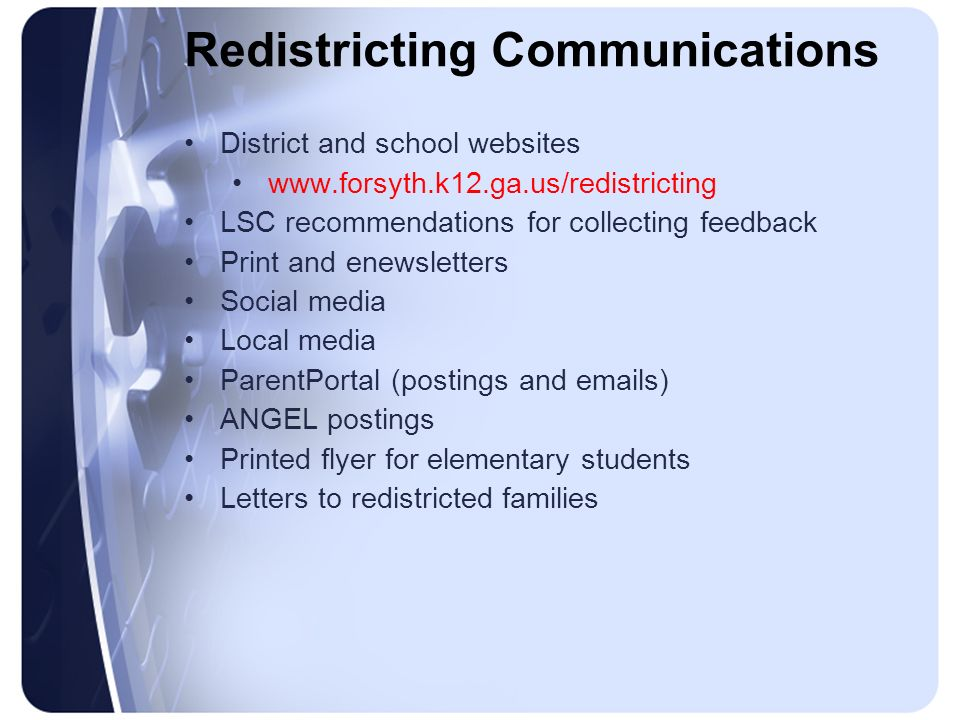 Redistricting Communications District and school websites www.forsyth.k12.ga.us/redistricting LSC recommendations for collecting feedback Print and en