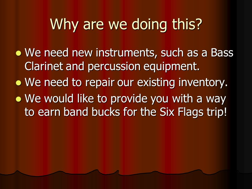 Why are we doing this? We need new instruments, such as a Bass Clarinet and percussion equipment. We need new instruments, such as a Bass Clarinet and