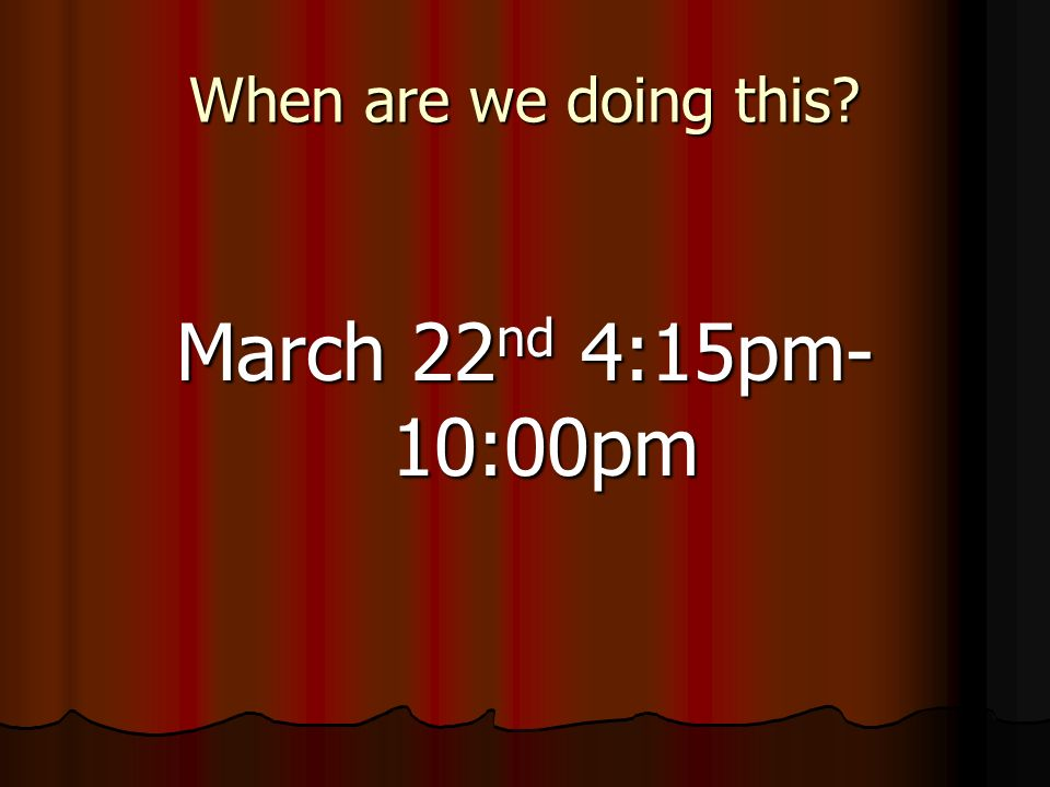 When are we doing this March 22 nd 4:15pm- 10:00pm